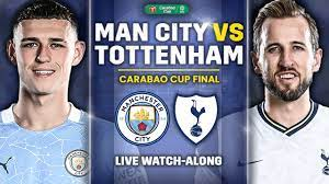 Man City Vs Tottenham CARABAO CUP FINAL LIVE WATCHALONG - YouTube
