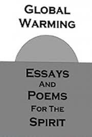 global warming essays and poems for the spirit by alan steinle global warming essays and poems for the spirit