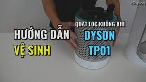 Quạt lọc không khí Dyson TP01 - Hướng dẫn vệ sinh