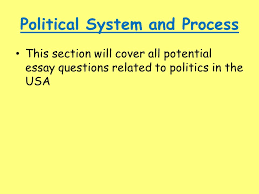 political system and process this section will cover all potential    political system and process this section will cover all potential essay questions related to politics in