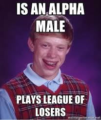 is an alpha male plays league of losers - Bad luck Brian meme ... via Relatably.com