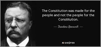 Theodore Roosevelt Quote The Constitution Was Made For The People Amazing Constitution Quotes