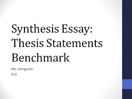synthesis essay thesis statements benchmark ppt video online synthesis essay thesis statements benchmark