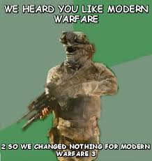 We heard you like modern warfare 2 so we changed nothing for ... via Relatably.com