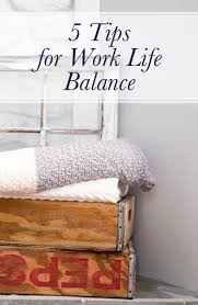 tips for better work life balance elah tree this weekend reminded me that i need to reestablish my work life balance if i m not careful i can work all the time i now i need to slow down when i