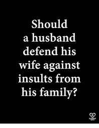 Wife Quotes Gorgeous Should A Husband Defend His Wife Against Insults From His Family RO