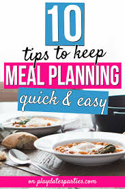10 Tips To Make Meal Planning Easy And So Much Faster