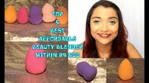 top 5 best affordable beauty blender beauty makeup sponge within rs 500 in india mini review