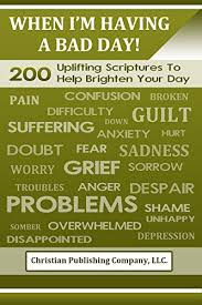 When I'm Having A Bad Day 40 Uplifting Scriptures To Help Brighten Enchanting Uplifting Scriptures