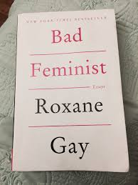 book review bad feminist essays by roxane gay dig deep book review bad feminist essays by roxane gay