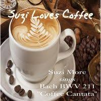 Go to the german   english version. Suzi Loves Coffee Cantata Of J S Bach Bwv 211