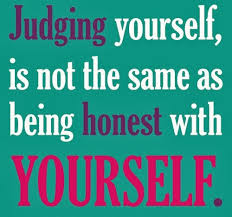 Quotes On Being Honest With Yourself Best Of Life Quotes And Sayings Judging Yourself Is Not The Same As Being