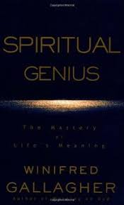 Nonfiction Book Review: SPIRITUAL GENIUS: The Mastery of Life's Meaning by Winifred  Gallagher, Author . Random $24.95 (320p) ISBN 978-0-375-50310-8