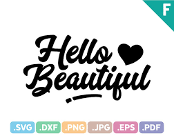 Hello Beautiful Quotes Best Of Hello Beautiful Quotes SVG Files Quotation SVG Cutting