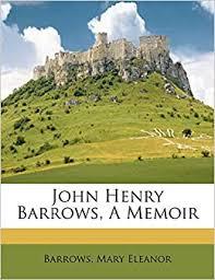 John Henry Barrows, a memoir: Eleanor, Barrows Mary: 9781172496044 ...