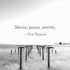 Silence Peace Serenity Quotes Writings By Chat Request