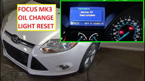 2016 Ford Focus Oil Change Light How To Reset The Change Engine Oil Light Reset Oil Life On Ford Focus Mk3 2011 2016