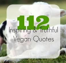 Vegan Quotes Amazing 48 Inspirational Truthful Vegan Quotes The Friendly Fig
