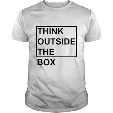 THINK OUTSIDE THE BOX Perfect T-shirt /Guys Tee / Ladies Tee ...