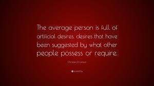 """Christian Larson Quotes Best Of Christian D Larson Quote """"The Average Person Is Full Of Artificial"""