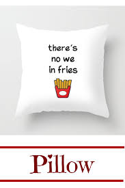 There Is No We In Fries Throw Pillow Funny Food Quote Throw Pillow