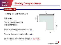 solution follows 10 finding complex areas example 3 lesson 2 3 3 divide the shape into two rectangles