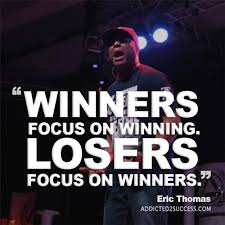 Eric Thomas Quotes Custom Winners Focus On Winning Losers Focus On Winners Eric Thomas