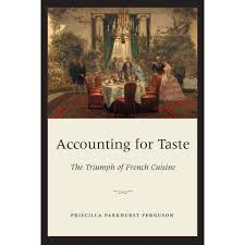 Accounting for Taste: The Triumph of French Cuisine by Priscilla Parkhurst  Ferguson