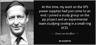 Simon van der Meer quote: At this time, my work on the SPS power ...
