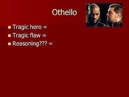 tragic hero a tragic hero is a heroic main character protagonist  5 othello