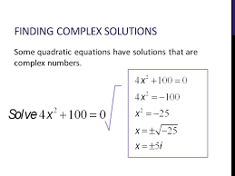 20 finding complex solutions some quadratic equations have that are numbers complex numbers 5 6 objectives by the end of today you should