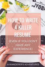 How To Write A Killer Resume Even If You Don T Have Any Experience