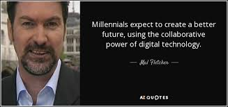 Millennial Quotes Cool Mal Fletcher Quote Millennials Expect To Create A Better Future