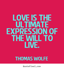 Ultimate Love Quotes Classy Thomas Wolfe Picture Quotes Love Is The Ultimate Expression Of The
