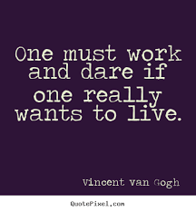 Dare Quotes Create graphic picture quotes about life One must work and dare if 22