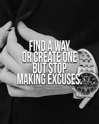 Find A Way Or Create One But Stop Making Excuses Motivation
