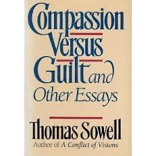 compassion vs guilt and other essays by thomas sowell  1 of 1 thomas sowell compassion versus guilt and other essays