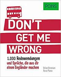 Pons Dont Get Me Wrong 1000 Redewendungen Und Sprüche Die Aus