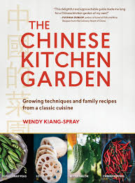 Kitchen Garden Book The Chinese Kitchen Garden Growing Techniques And Family Recipes