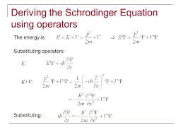 16 substituting operators e k v deriving the schrodinger equation using operators the energy is substituting
