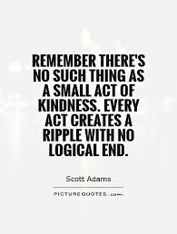 Act Of Kindness Quotes New Remember There's No Such Thing As A Small Act Of Kindness Every Act