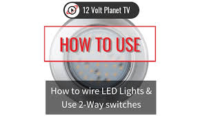 Can You Use 12 2 Wire For Lights How To Wire Led Lights Use 2 Way Switches 12 Volt Planet