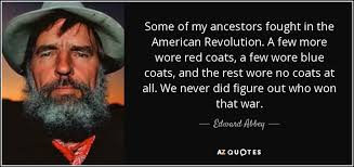 American Revolution Quotes New Edward Abbey Quote Some Of My Ancestors Fought In The American