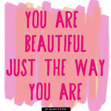 You Are Beautiful The Way You Are Quotes Best of You Are Beautiful Just The Way You Are Quote Beautiful Quotes
