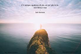 Jack Kerouac Quote Cè Sempre Qualcosa Di Più Quotes On Travel