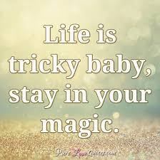 Life Is Tricky Baby Stay In Your Magic PureLoveQuotes Gorgeous Life Ius