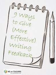 ways to give effective writing feedback i especially like       ways to give effective writing feedback i especially like     find each student    s most basic area of growth and focus on that until it    s mastered