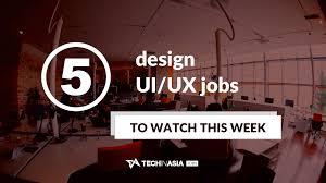 Design Week Jobs 5 Design Ui Ux Jobs In Asia