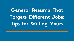 Here Is A Good General Resume That Targets Different Jobs