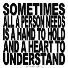 sometimes all we need is a hand to hold a heart to understand and a moment that turns into a cherished memory